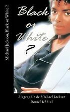 Michael Jackson, Black or White ? : Biographie de Michael Jackson by Daniel...