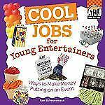 Cool Jobs for Young Entertainers: Ways to Make Money Putting on an Event (Cool K