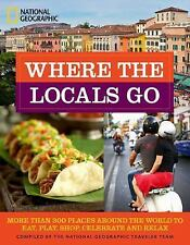 WHERE THE LOCALS GO (9781426 - NATIONAL GEOGRAPHIC TRAVELER TEAM (PAPERBACK) NEW