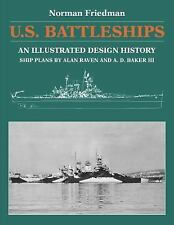 U. S. Battleships : An Illustrated Design History by Norman Friedman (2016,...