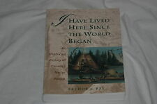 I Have Lived Here since the World Began : An Illustrated History of Canada's ...
