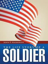 The Life Story of a Soldier, Haumersen, John P., New Books