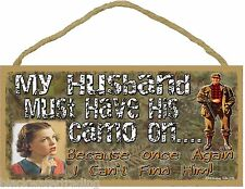 "My Husband Must Have His Camo On I Can't Find Him Funny Hunting Sign 5""x10"""