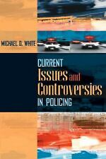 Current Issues and Controversies in Policing by Michael D. White (2006,...