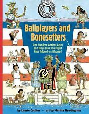 Ballplayers and Bonesetters: One Hundred Ancient Aztec and Maya Jobs Y-ExLibrary