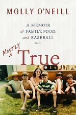 MOSTLY TRUE Family, Food & Baseball by Molly O'Neill BRAND NEW HARDCOVER