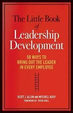 The Little Book of Leadership Development: 50 Ways to Bring Out the Leader in Ev