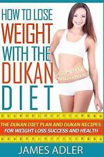 He Dukan Diet, Weight Loss, Dukan Recipes Book: How to Lose Weight with the...