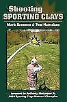Shooting Sporting Clays by Mark Brannon and Tom Hanrahan (2011, Hardcover)