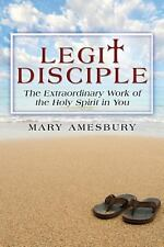 Legit Disciple : The Extraordinary Work of the Holy Spirit in You by Mary...