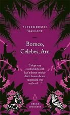 Borneo, Celebes, Aru (Penguin Great Journeys) Wallace Alfred Russel Very Good Bo