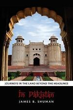 In Pakistan : Journeys in the Land Beyond the Headlines by James Shuman...