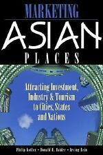 Marketing Asian Places: Attracting Investment, Industry and Tourism to Cities,