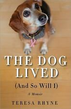 The Dog Lived (and So Will I) by Teresa Rhyne (2012, Paperback)