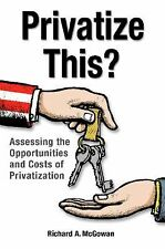 Privatize This? : Assessing the Opportunities and Costs of Privatization by...
