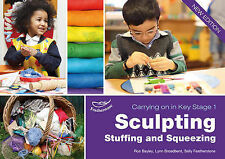 Sculpting, Stuffing & Squeezing by Lynn Broadbent, Ros Bayley, Sally...