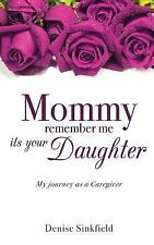 Mommy Remember Me Its Your Daughter by Denise Sinkfield (2016, Paperback)