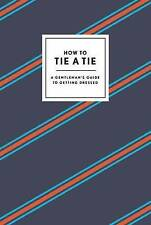 How to Tie a Tie: A Gentleman's Guide to Getting Dressed by Potter Style...