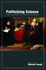 Politicizing Science: The Alchemy of Policymaking