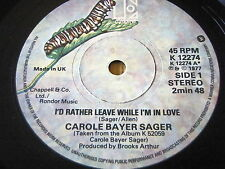 "CAROLE BAYER SAGER - I'D RATHER LEAVE WHILE I'M IN LOVE    7"" VINYL"