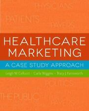 Healthcare Marketing : A Case Study Approach by Leigh W. Cellucci, Carla...