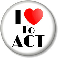 I Love / Heart TO ACT 25mm Pin Button Badge The Arts Stage Acting Theatre Drama