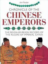 Chronicle of the Chinese Emperors: The Reign-by-Reign Record of the Rulers of I