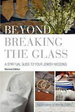 Beyond Breaking the Glass : A Spiritual Guide to Your Jewish Wedding by Nancy...