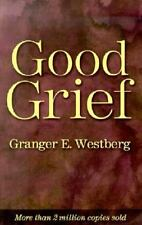 Good Grief: A Constructive Approach to the Problem of Loss Westberg, Granger Pa