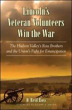 Lincoln's Veteran Volunteers Win the War: The Hudson Valley's Ross Brothers and