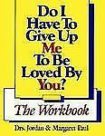 Do I Have to Give Up Me to Be Loved by You? (Workbook, First Edition) Paul, Jor