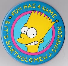 "THE SIMPSONS ""FUN HAS A NAME IT'S BART""  EXTRA LARGE 6-INCH PINBACK BUTTON 1990*"
