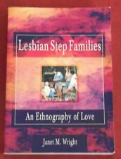 LESBIAN STEP FAMILIES ~ Janet M Wright ~ AN ETHNOGRAPHY OF LOVE