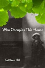 Who Occupies This House: A Novel by Hill, Kathleen