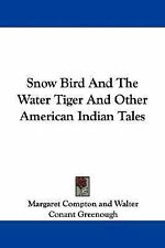 Snow Bird and the Water Tiger and Other American Indian Tales by Margaret...