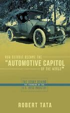 How Detroit Became the Automotive Capitol of the World : The Story Behind the...