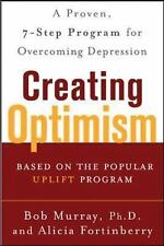 Creating Optimism : A Proven Seven-Step Program for Overcoming Depression by Bob