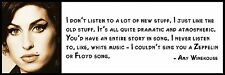 Wall Quote - Amy Winehouse -  I don't listen to a lot of new stuff. I just like