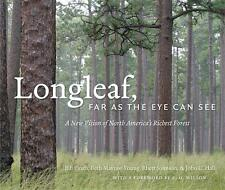 Longleaf, Far as the Eye Can See: A New Vision of North America's Richest...