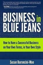 Business In Blue Jeans: How To Have A Successful Business On Your Own Terms, In