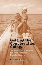 Getting the Conversation Going : 101 Essential Questions for Your Personal...