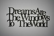""" Dreams Are The Windows To The World"" Black Wooden Wall Word Sign  ID # A8"