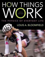 How Things Work: The Physics of Everyday Life by Bloomfield, Louis A.