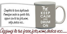 Tazza keep Calm and Drum on  Personalizzata con nome,foto  ecc Idea Regalo