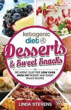 Ketogenic Diet: Desserts and Sweet Snacks : Decadent, Guilt Free Low Carb...
