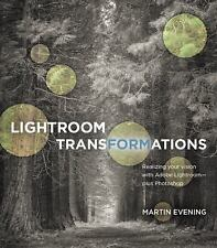 Lightroom Transformations : Realizing Your Vision with Lightroom or Camera...