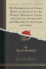 My Experiences of Cyprus Being an Account of the People, Mediaeval Cities and...