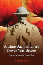 A Time Such as There Never Was Before : Canada after the Great War by Alan...
