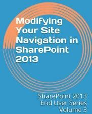 SharePoint 2013 End User: Modifying Your Site Navigation in SharePoint 2013...