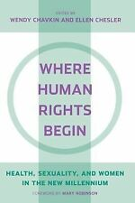 Where Human Rights Begin : Health, Sexuality, and Women in the New Millennium...